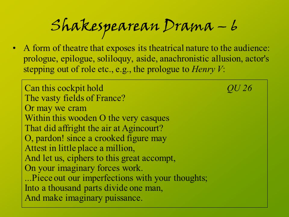 Shakespearean Drama – 6 A form of theatre that exposes its theatrical nature to the audience: prologue, epilogue, soliloquy, aside, anachronistic allu