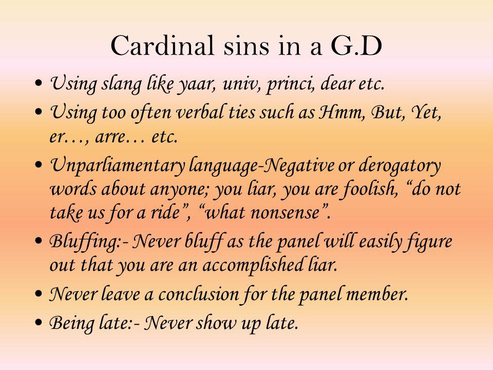 Cardinal sins in a G.D Using slang like yaar, univ, princi, dear etc.
