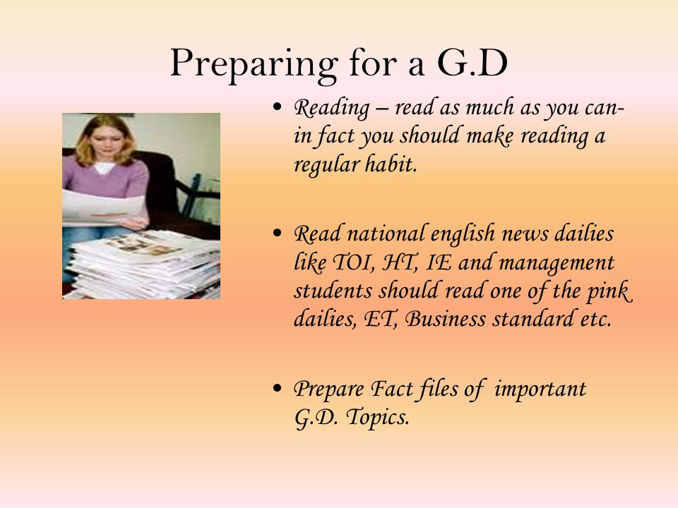 Preparing for a G.D Reading – read as much as you can- in fact you should make reading a regular habit.