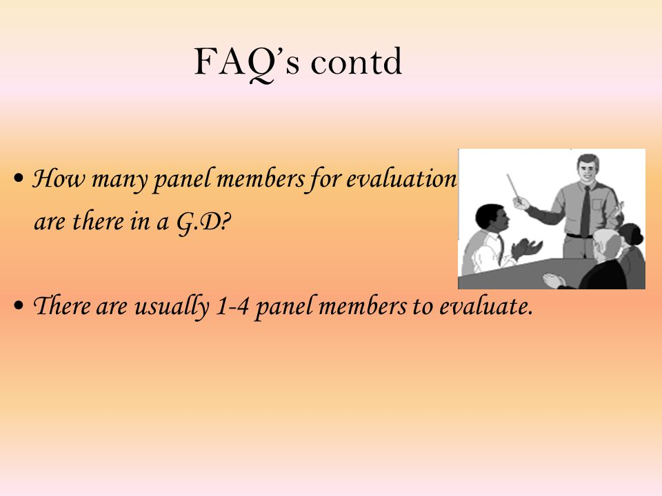 FAQ's contd How many panel members for evaluation are there in a G.D.