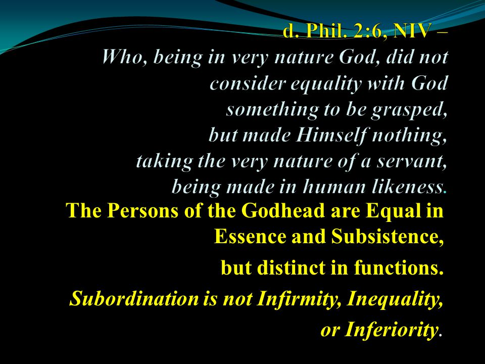 The Persons of the Godhead are Equal in Essence and Subsistence, but distinct in functions.