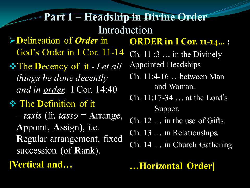 Part 1 – Headship in Divine Order Introduction  Delineation of Order in God's Order in I Cor.
