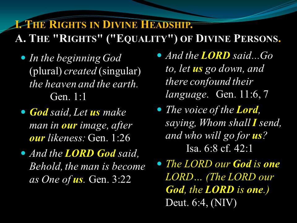 I. T HE R IGHTS IN D IVINE H EADSHIP. A. T HE R IGHTS ( E QUALITY ) OF D IVINE P ERSONS.