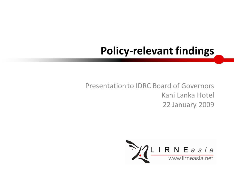 Policy-relevant findings Presentation to IDRC Board of Governors Kani Lanka Hotel 22 January 2009