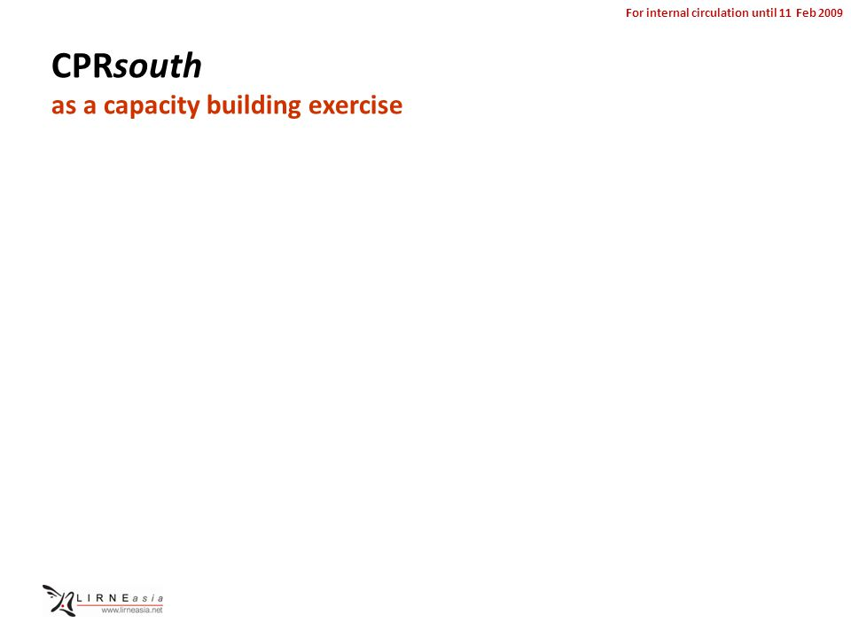 For internal circulation until 11 Feb 2009 CPRsouth as a capacity building exercise