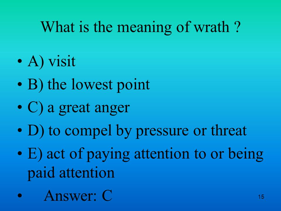 15 What is the meaning of wrath .