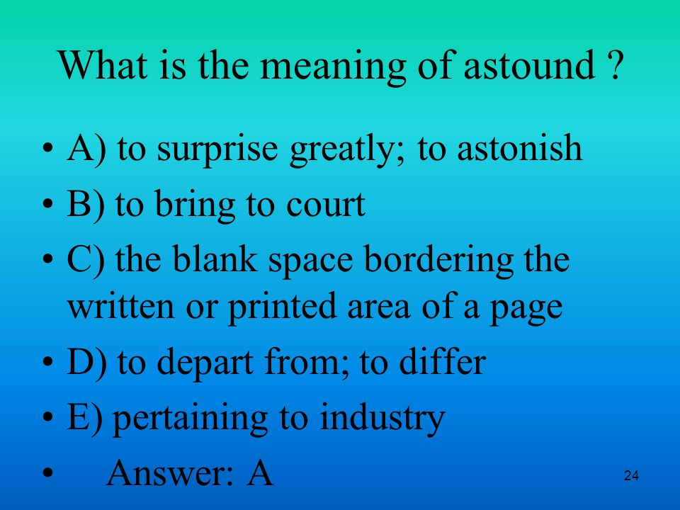 24 What is the meaning of astound .