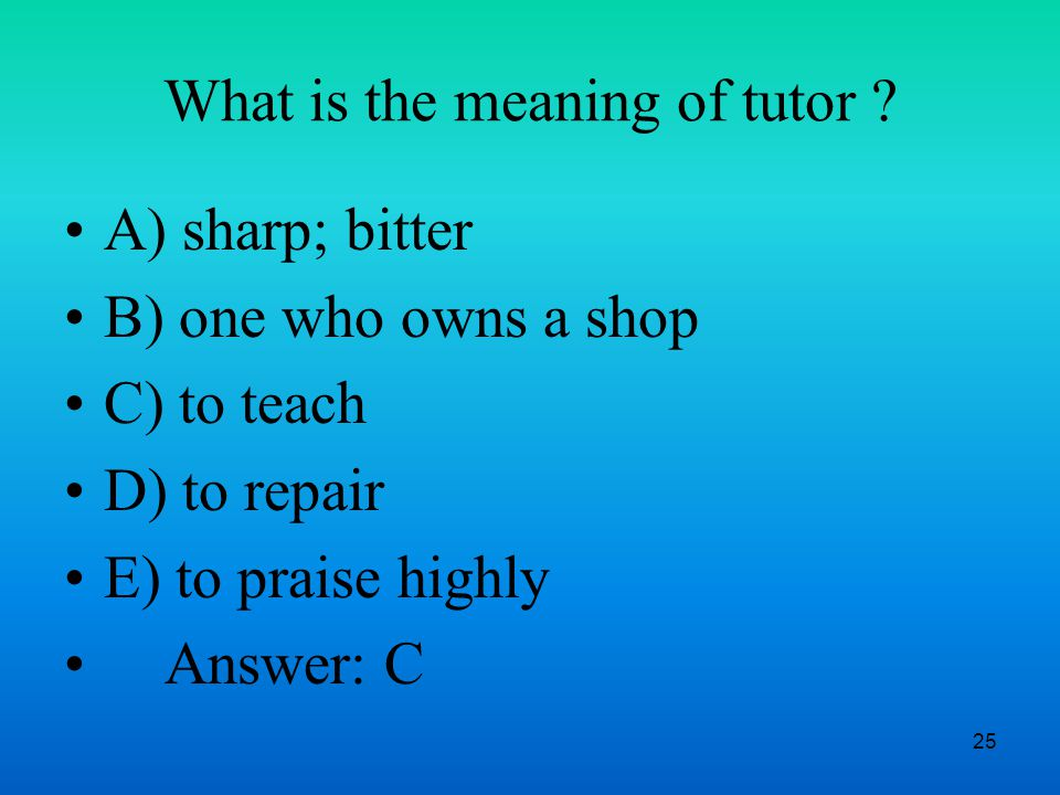 25 What is the meaning of tutor .