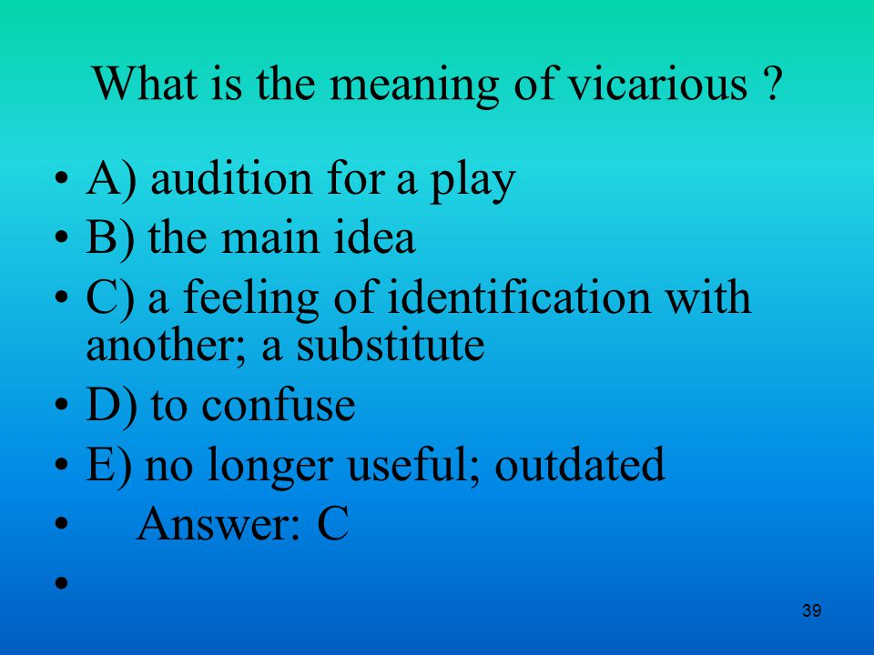 39 What is the meaning of vicarious .