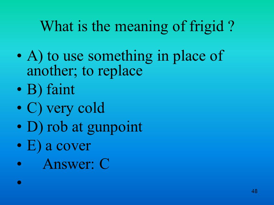 48 What is the meaning of frigid .
