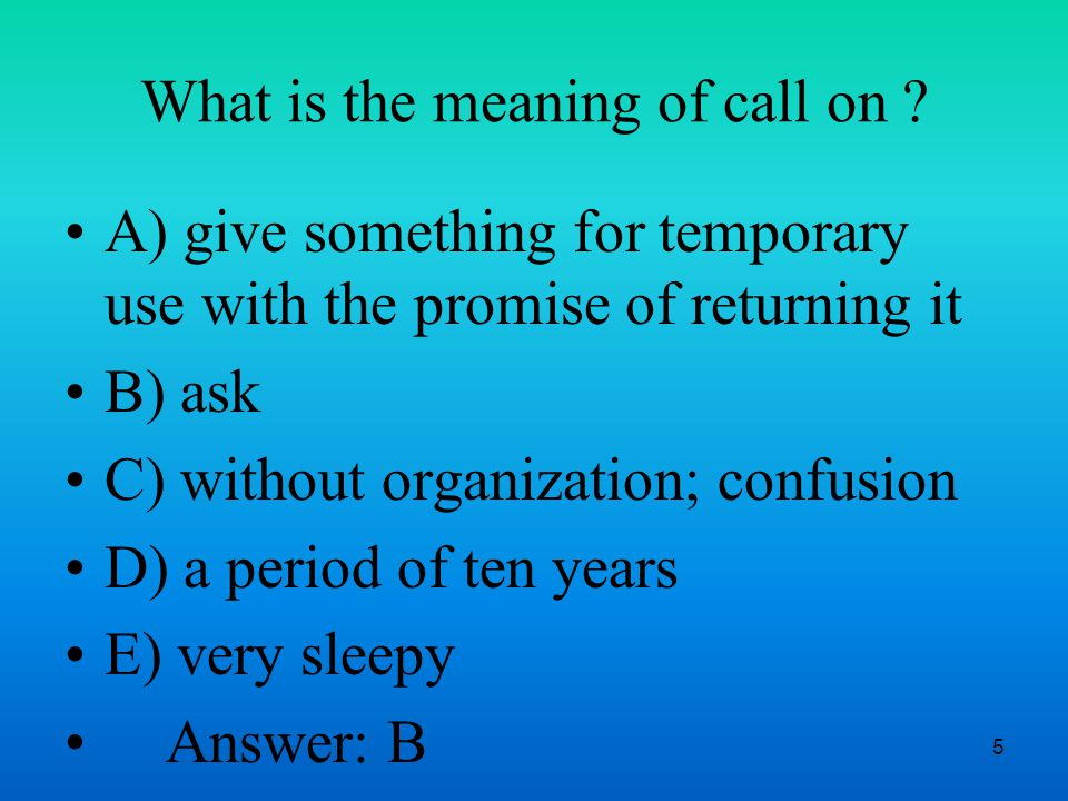 5 What is the meaning of call on .