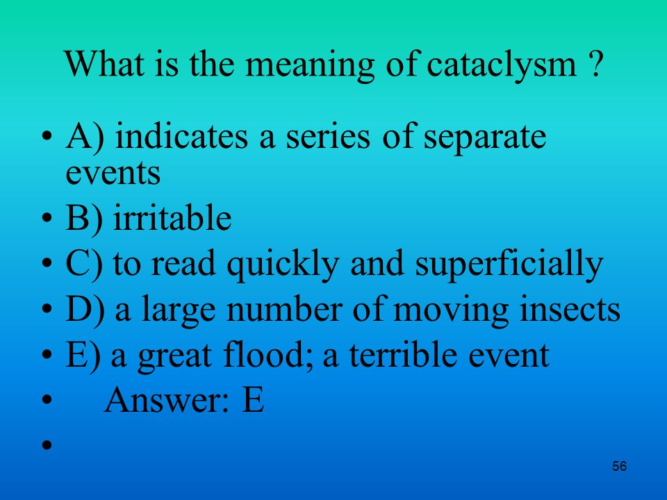 56 What is the meaning of cataclysm .