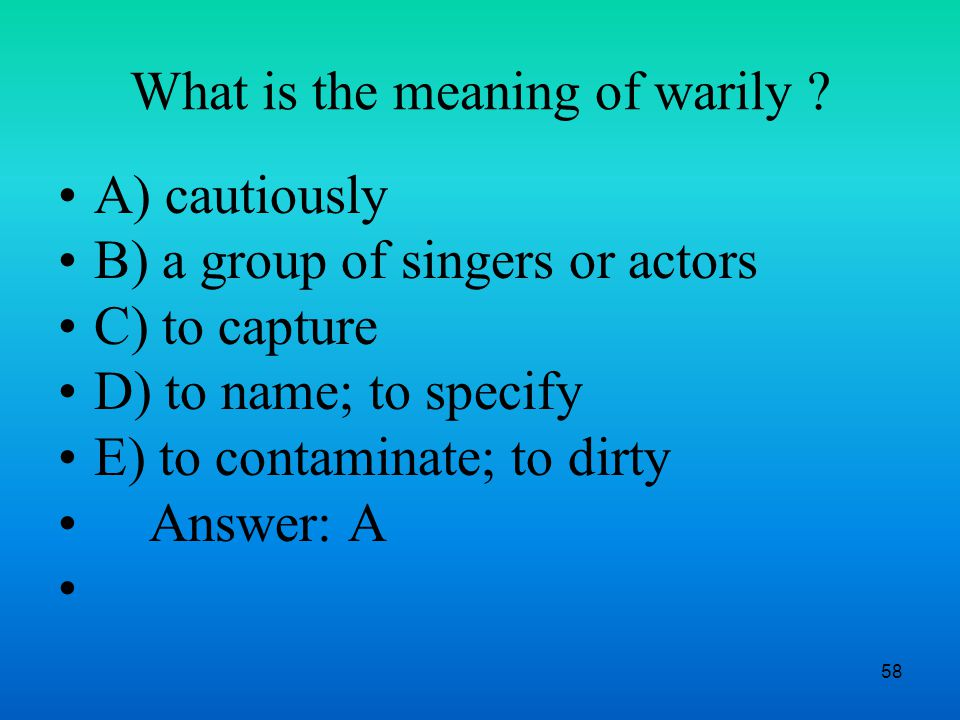 58 What is the meaning of warily .