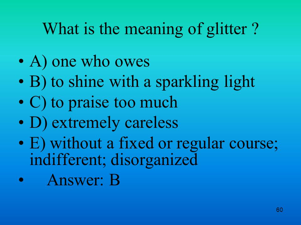 60 What is the meaning of glitter .