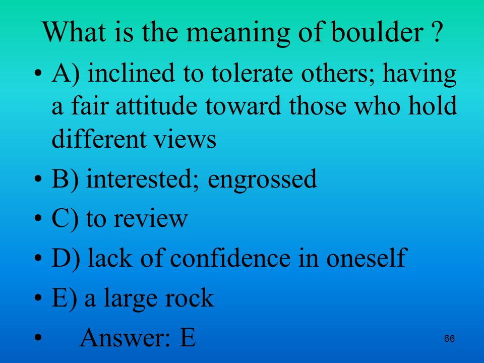 66 What is the meaning of boulder .