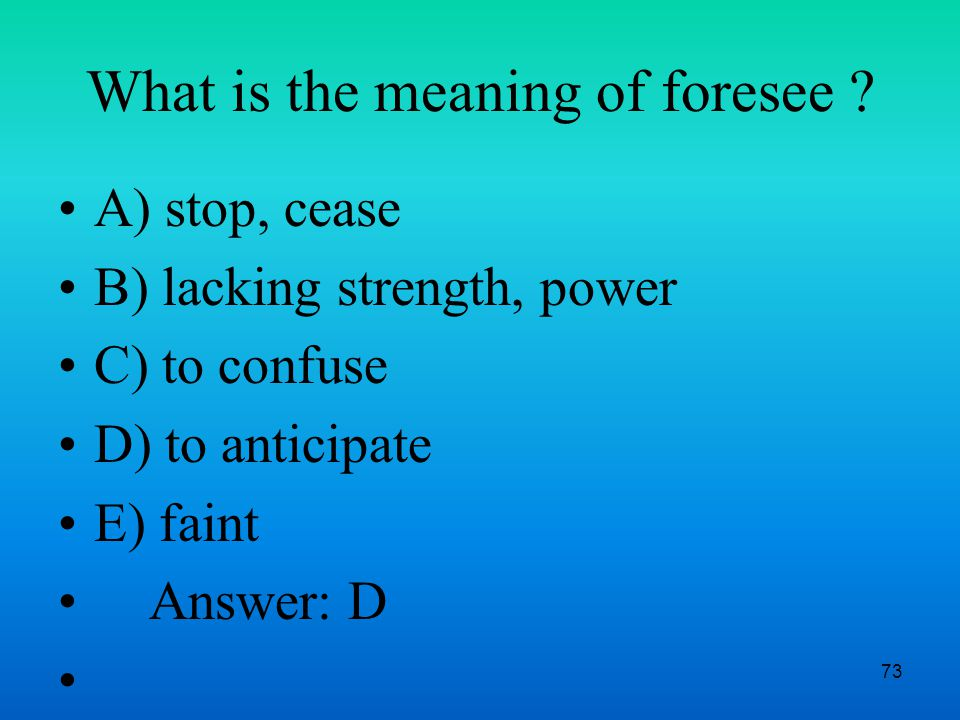 73 What is the meaning of foresee .