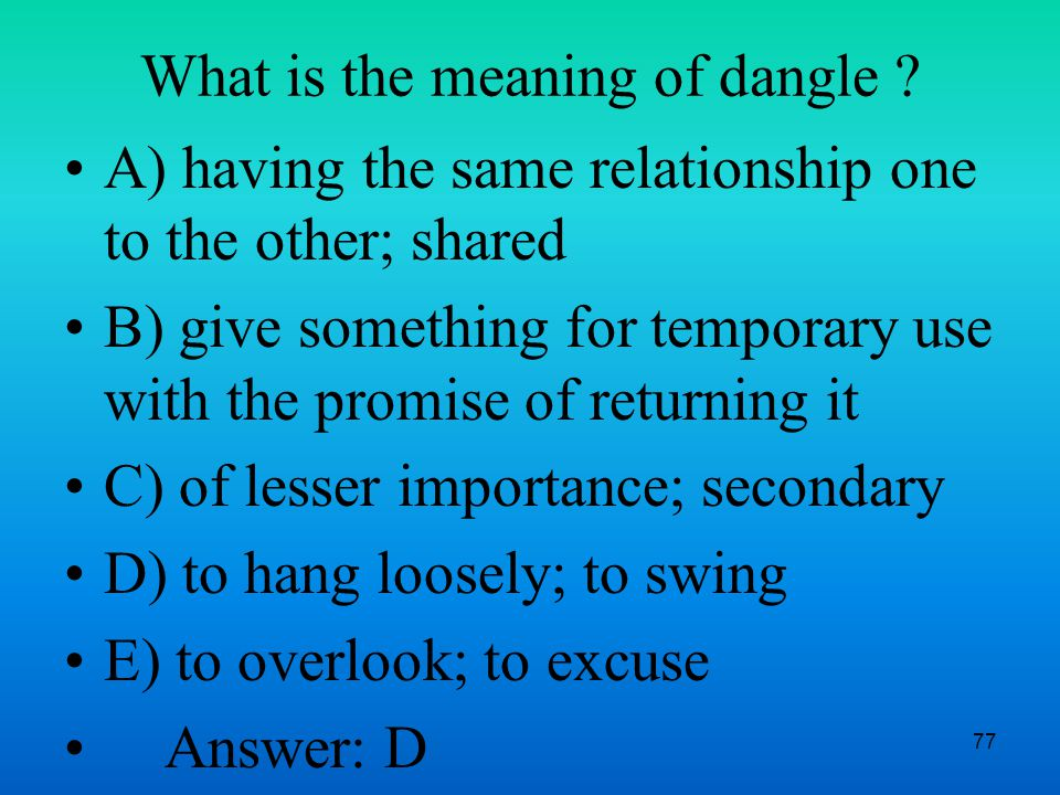 77 What is the meaning of dangle .