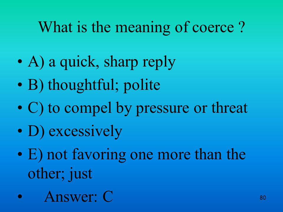 80 What is the meaning of coerce .