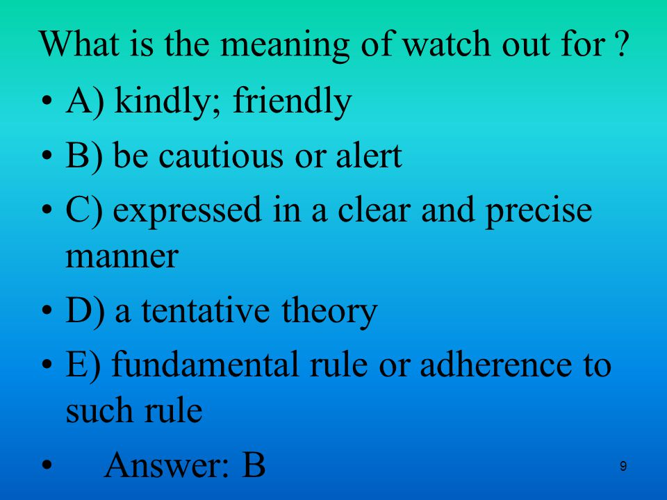 9 What is the meaning of watch out for .