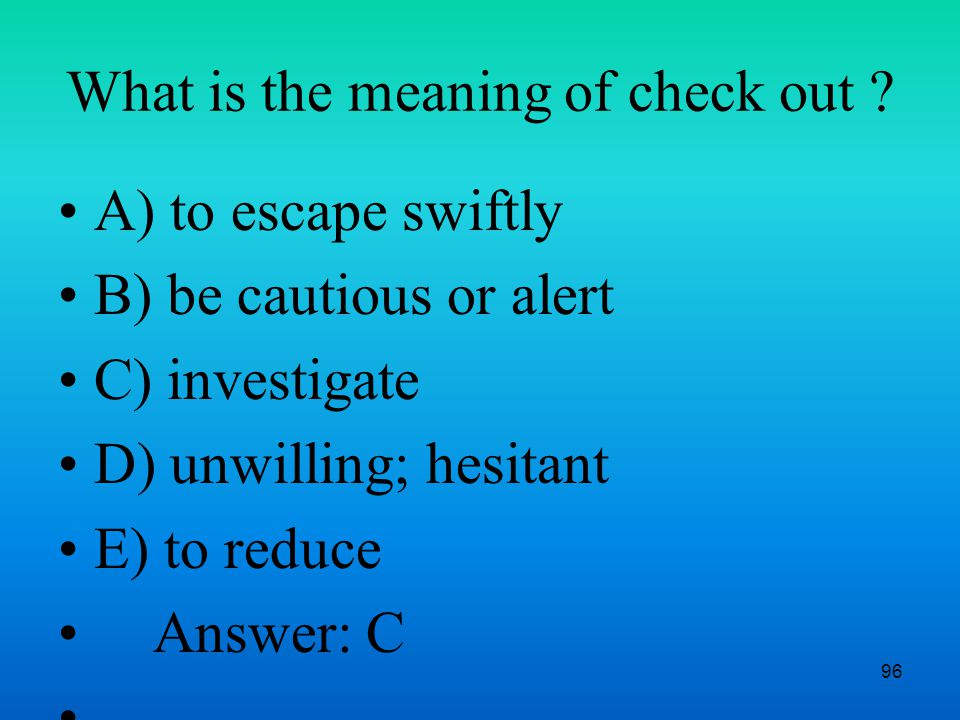 96 What is the meaning of check out .