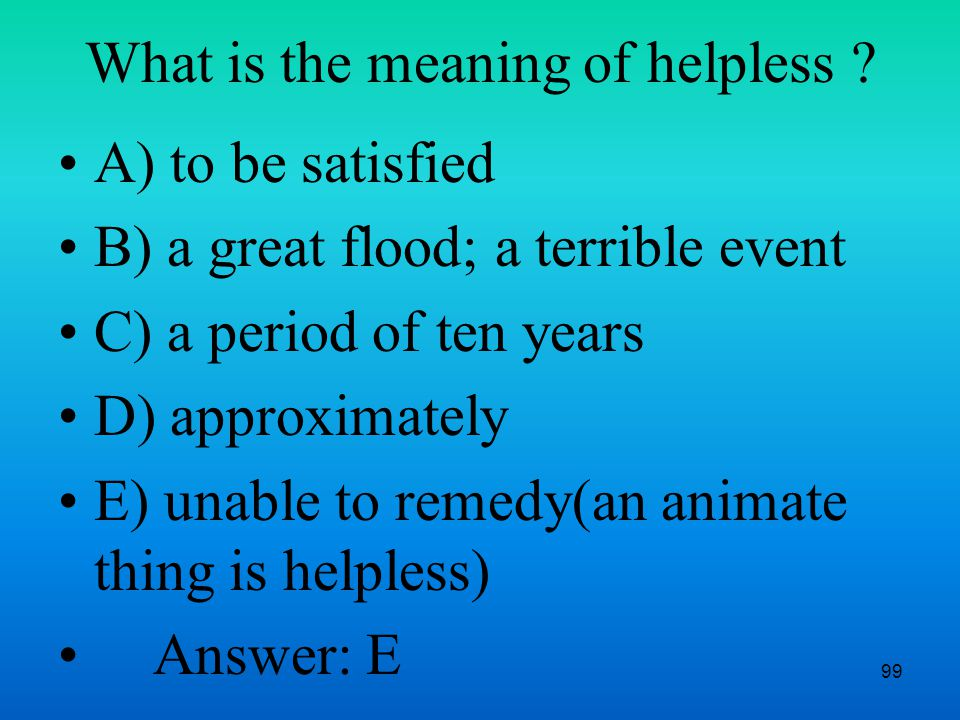 99 What is the meaning of helpless .