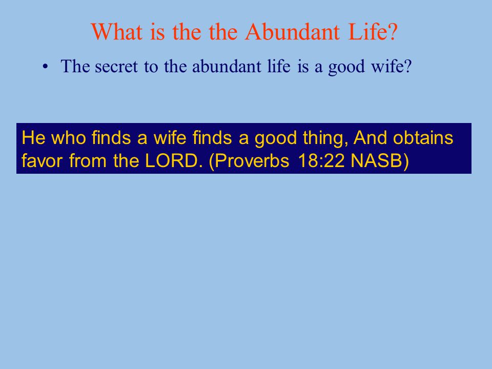 What is the the Abundant Life. The secret to the abundant life is a good wife.