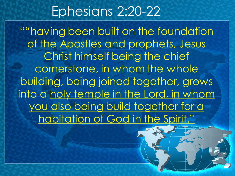 """Ephesians 2:20-22 """"""""having been built on the foundation of the Apostles and prophets, Jesus Christ himself being the chief cornerstone, in whom the wh"""