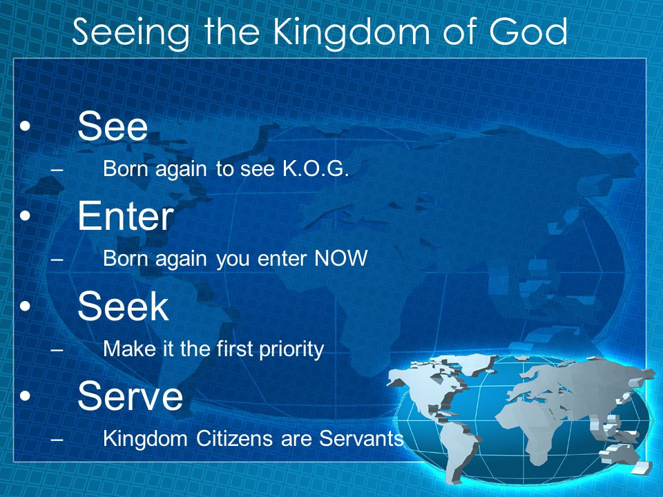 Seeing the Kingdom of God See –Born again to see K.O.G.