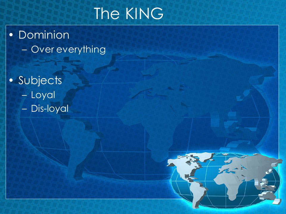 The KING Dominion –Over everything Subjects –Loyal –Dis-loyal