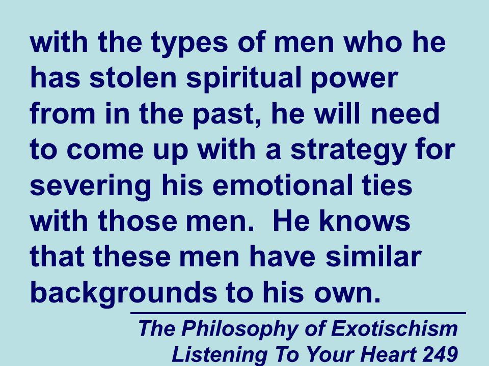 The Philosophy of Exotischism Listening To Your Heart 270 groups that they consider to be weaker (or less affluent) than their own, it is natural for these people to distrust them.