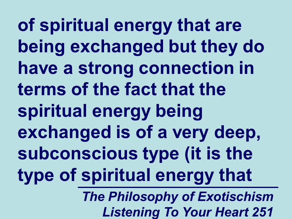 The Philosophy of Exotischism Listening To Your Heart 272 As the years go by, however, the spiritually and psychologically vulnerable person will run into more and more situations where people with normal spiritual abilities in their own spiritual group will steal more and more of