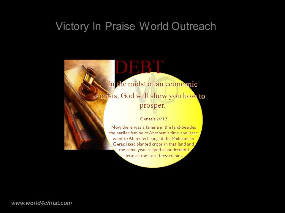 www.world4christ.com Victory In Praise World Outreach In the midst of an economic crisis, God will show you how to prosper.