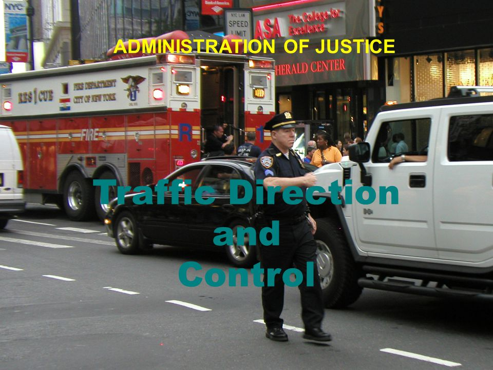 Traffic Direction and Control ADMINISTRATION OF JUSTICE