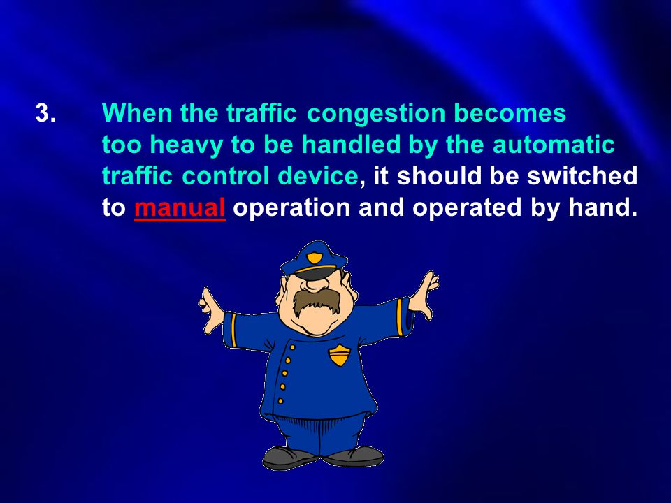 3.When the traffic congestion becomes too heavy to be handled by the automatic traffic control device, it should be switched to manual operation and o