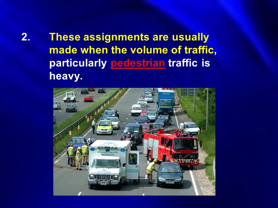 2.These assignments are usually made when the volume of traffic, particularly pedestrian traffic is heavy.