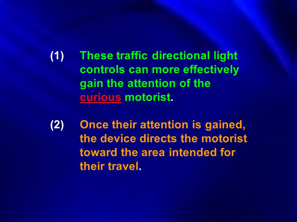 (1)These traffic directional light controls can more effectively gain the attention of the curious motorist. (2)Once their attention is gained, the de