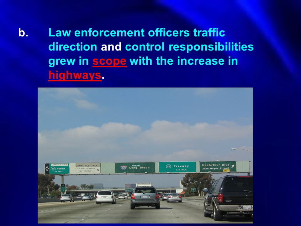 b.Law enforcement officers traffic direction and control responsibilities grew in scope with the increase in highways.