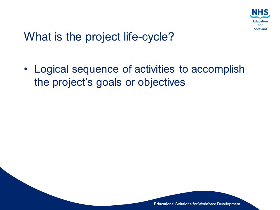 Educational Solutions for Workforce Development What is the project life-cycle.