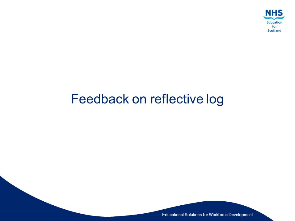 Educational Solutions for Workforce Development Feedback on reflective log