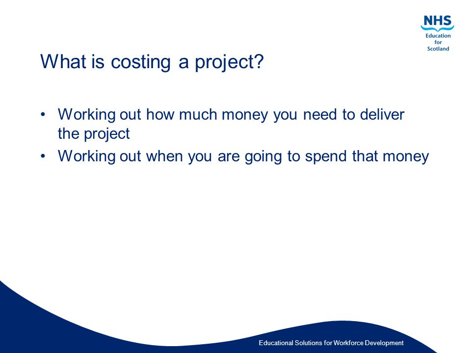 Educational Solutions for Workforce Development What is costing a project.