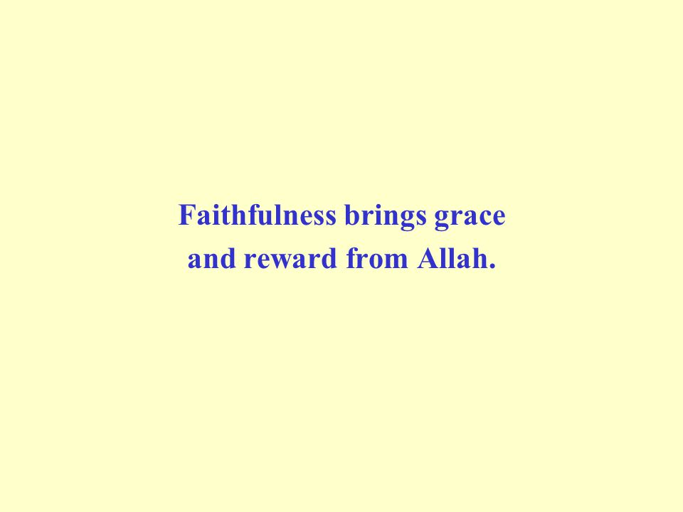 Faithfulness brings grace and reward from Allah.