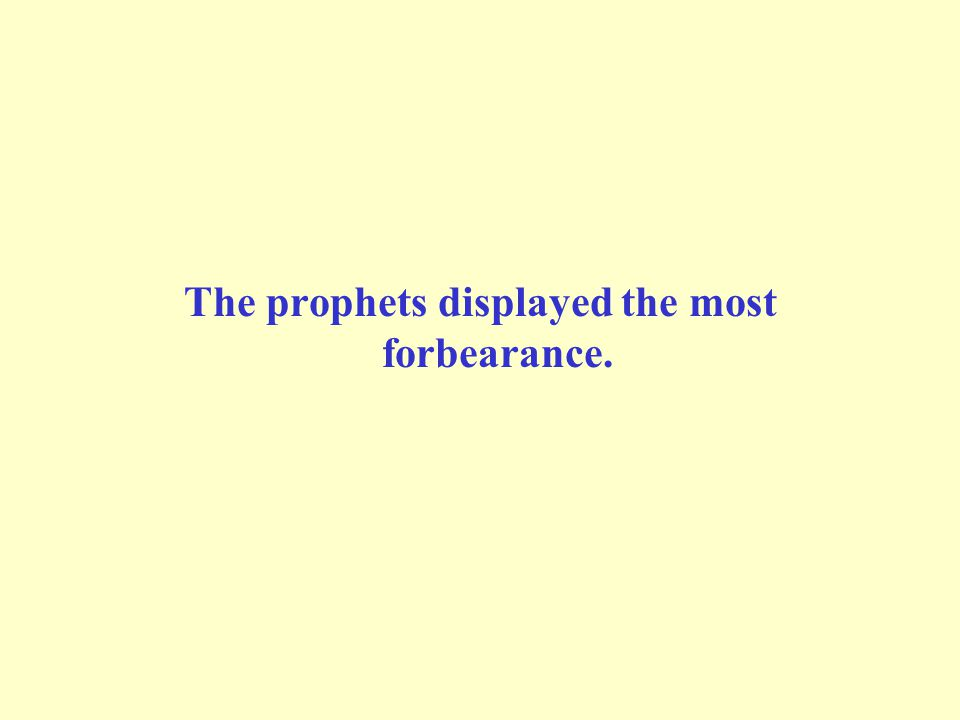 The prophets displayed the most forbearance.