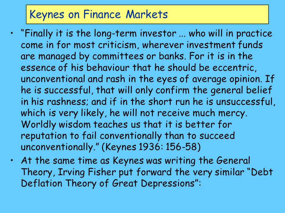 Keynes on Finance Markets Finally it is the long-term investor...