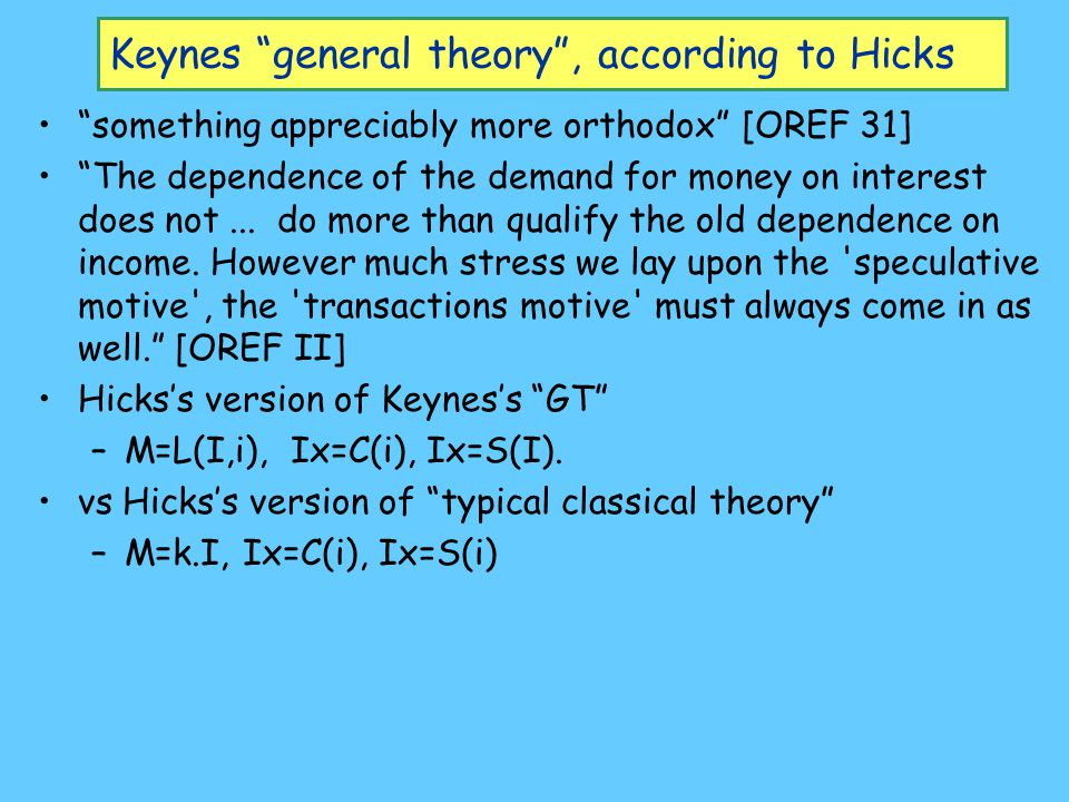 Keynes general theory , according to Hicks The LL (LM) curve: –Fixed Ms; Md ¯ fn of i; Md ­ fn of I: Md1 (I2) Md1 (I1) i M i I I1 I2 Exogenous Ms The LM curve