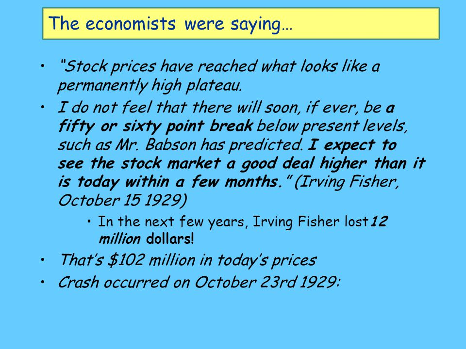The economists were saying… Stock prices have reached what looks like a permanently high plateau.