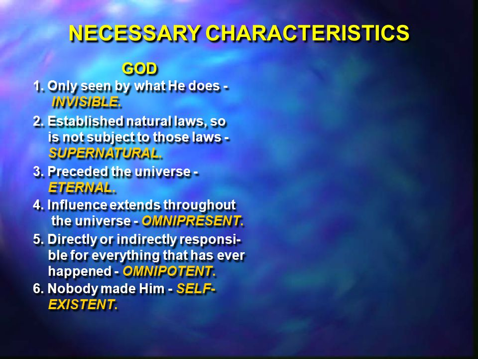 NECESSARY CHARACTERISTICS GOD 2. Established natural laws, so is not subject to those laws - SUPERNATURAL. 2. Established natural laws, so is not subj