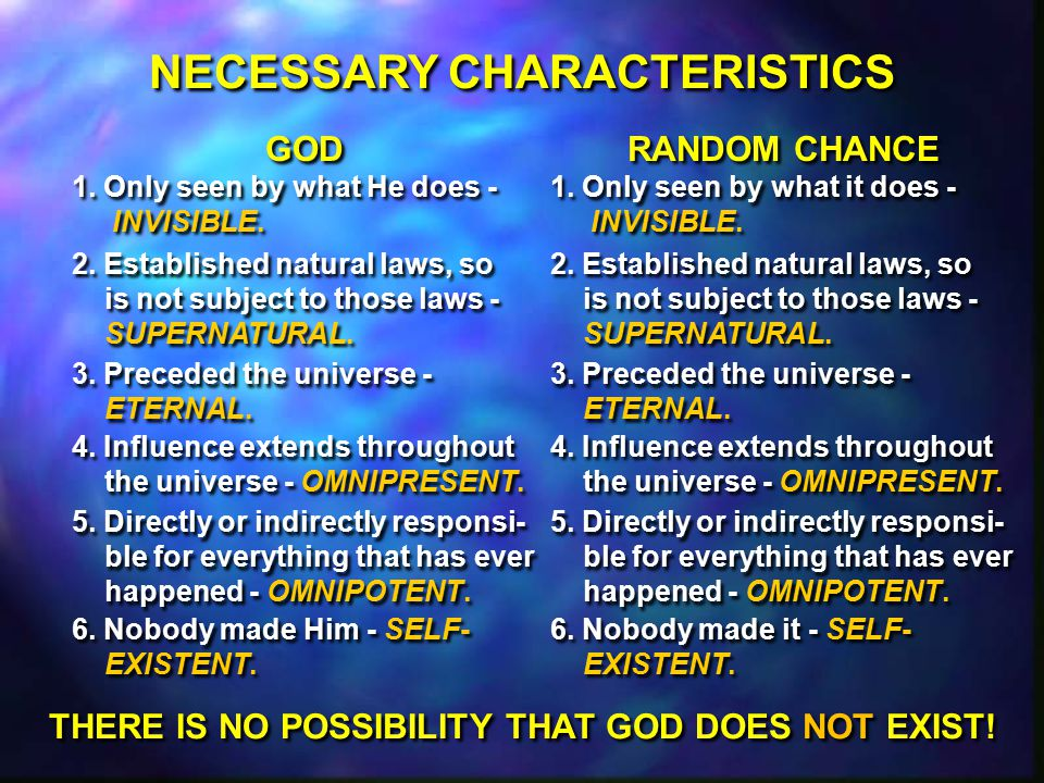NECESSARY CHARACTERISTICS GOD 1. Only seen by what He does - INVISIBLE.