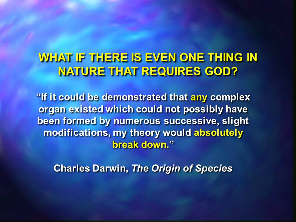 WHAT IF THERE IS EVEN ONE THING IN NATURE THAT REQUIRES GOD.