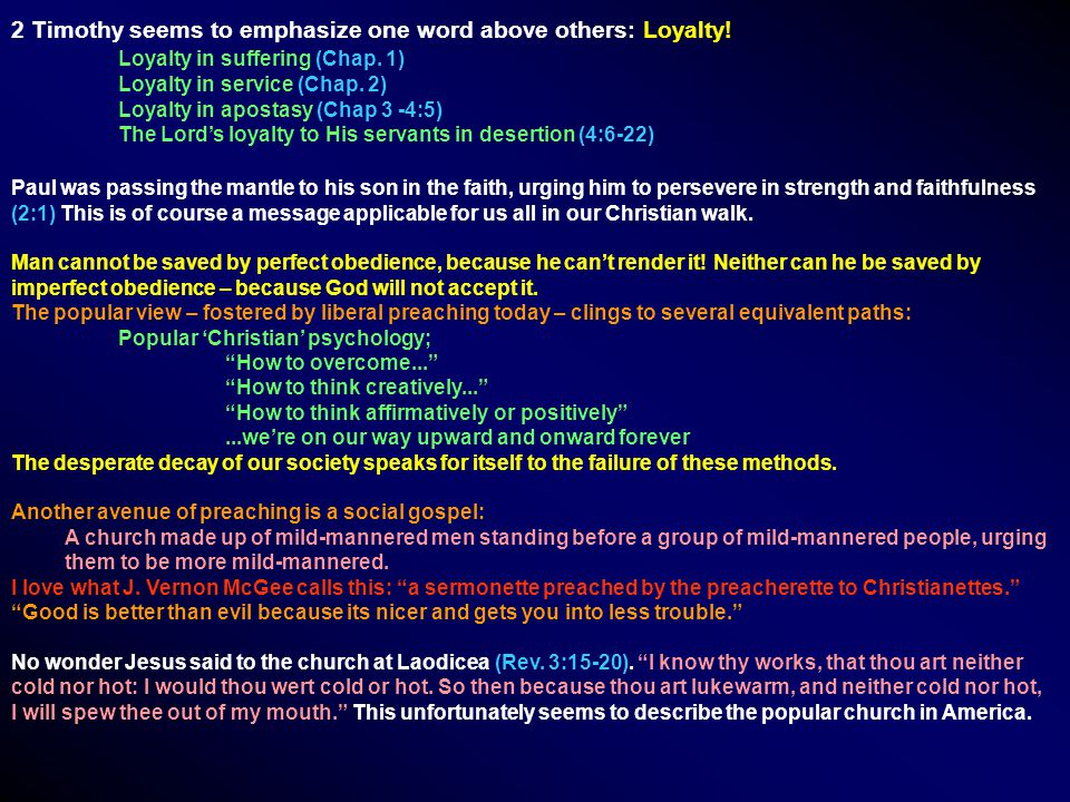 2 Timothy seems to emphasize one word above others: Loyalty! Loyalty in suffering (Chap. 1) Loyalty in service (Chap. 2) Loyalty in apostasy (Chap 3 -