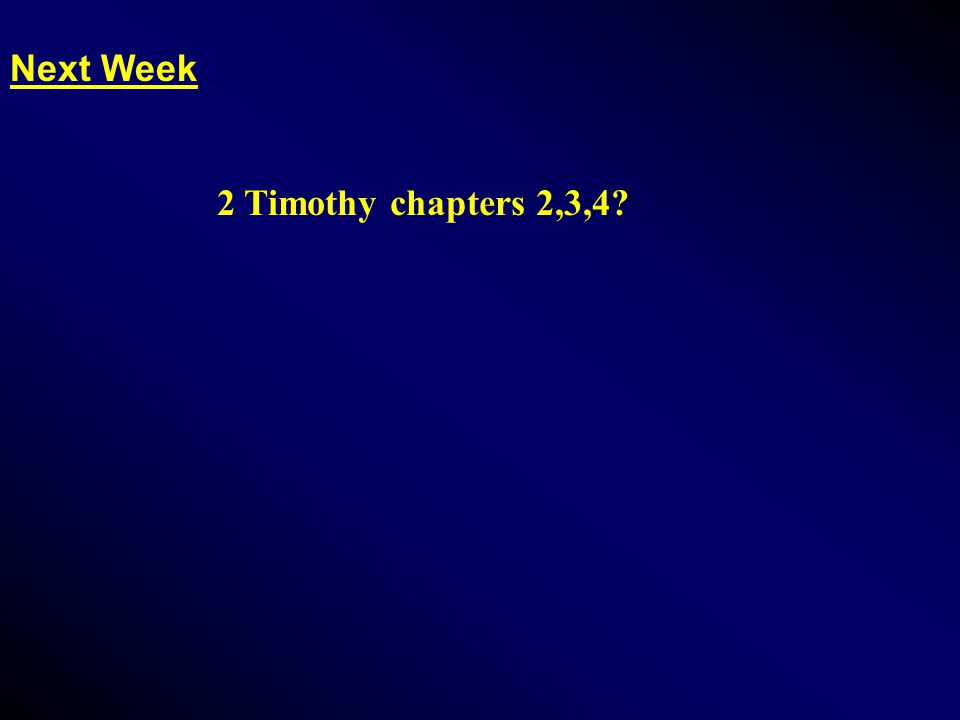Next Week 2 Timothy chapters 2,3,4?